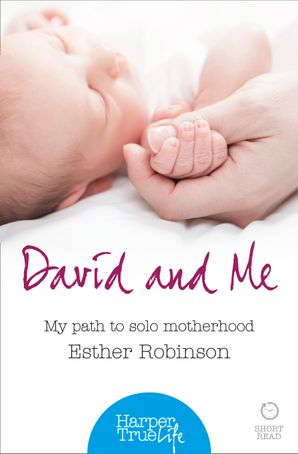David and Me: My path to solo motherhood (HarperTrue Life – A Short Read) eBook  by Esther Robinson