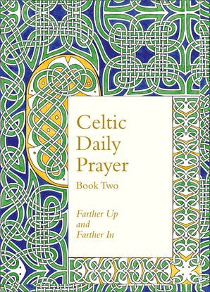 Celtic Daily Prayer: Book Two: Farther Up and Farther In (Northumbria Community) Hardcover  by No Author