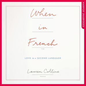 When in French Download Audio Unabridged edition by Lauren Collins