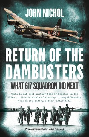 Return of the Dambusters: What 617 Squadron Did Next Paperback  by John Nicholl