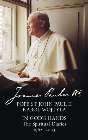 In God's Hands: The Spiritual Diaries of Pope St John Paul II eBook  by His Holiness Karol Józef Wojtyla, Pope John Paul II