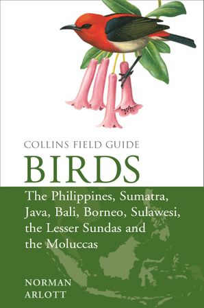 Birds of the Philippines: and Sumatra, Java, Bali, Borneo, Sulawesi, the Lesser Sundas and the Moluccas (Collins Field Guides) eBook  by Norman Arlott