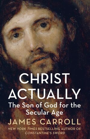 Christ Actually: The Son of God for the Secular Age Paperback  by James Carroll