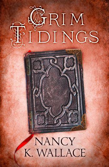 Grim Tidings - Nancy K. Wallace