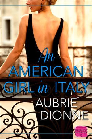 An American Girl in Italy: HarperImpulse Contemporary Romance Paperback  by Aubrie Dionne
