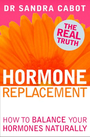 Hormone Replacement: How to Balance Your Hormones Naturally eBook  by Dr. Sandra Cabot