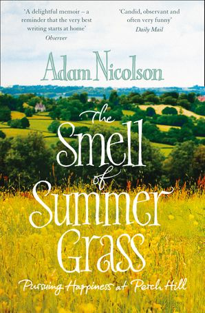 Smell of Summer Grass: Pursuing Happiness at Perch Hill Paperback  by Adam Nicolson