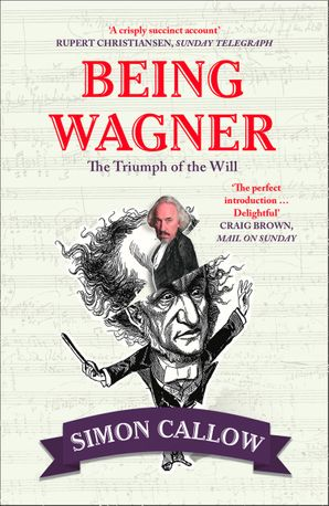 Being Wagner Paperback  by Simon Callow