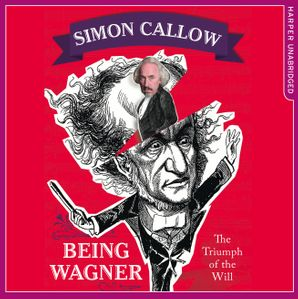 Being Wagner: The Triumph of the Will  Unabridged edition by No Author