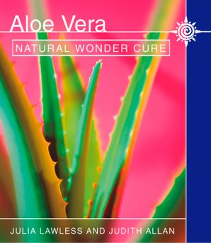 Aloe Vera: Natural wonder cure eBook  by Julia Lawless