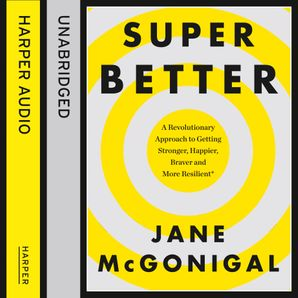 SuperBetter: How a gameful life can make you stronger, happier, braver and more resilient  Unabridged edition by No Author