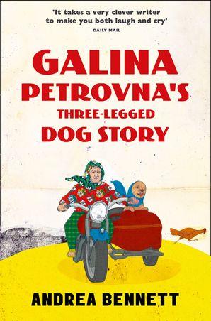 Galina Petrovna's Three-Legged Dog Story Paperback  by Andrea Bennett