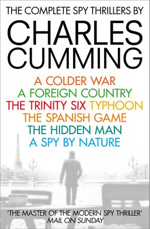 The Complete Spy Thrillers: A Colder War, A Foreign Country, The Trinity Six, Typhoon, The Spanish Game, The Hidden Man and A Spy by Nature eBook  by