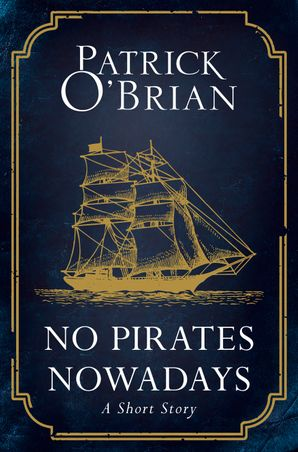 No Pirates Nowadays eBook  by Patrick O'Brian