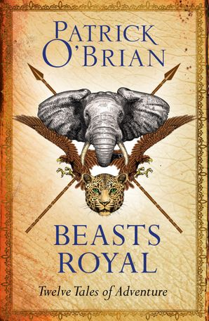 Beasts Royal: Twelve Tales of Adventure eBook  by Patrick O'Brian