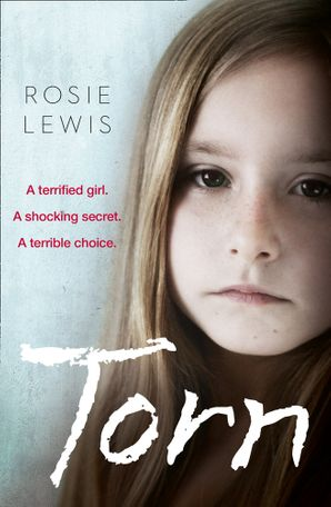 Torn: A terrified girl. A shocking secret. A terrible choice. eBook  by Rosie Lewis