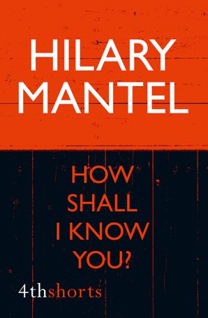 How Shall I Know You? eBook  by Hilary Mantel
