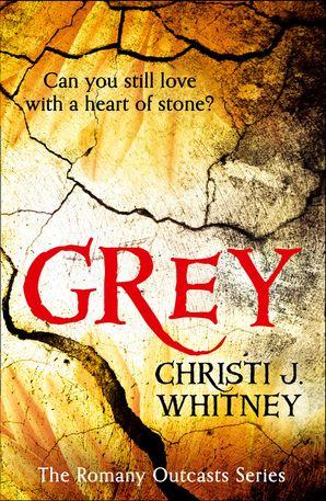 Grey (The Romany Outcasts Series, Book 1) eBook  by Christi J. Whitney