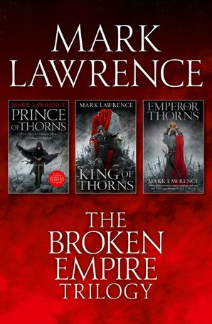 The Complete Broken Empire Trilogy: Prince of Thorns, King of Thorns, Emperor of Thorns eBook  by