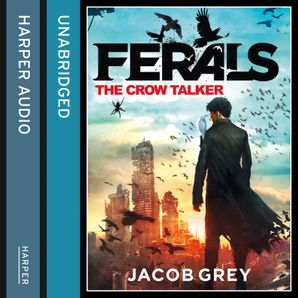 The Crow Talker (Ferals, Book 1)  Unabridged edition by Jacob Grey