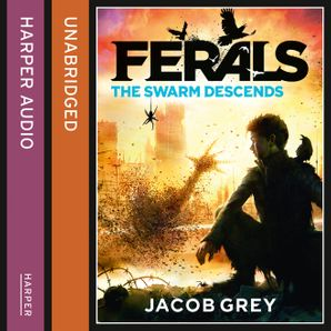 The Swarm Descends (Ferals, Book 2)  Unabridged edition by Jacob Grey