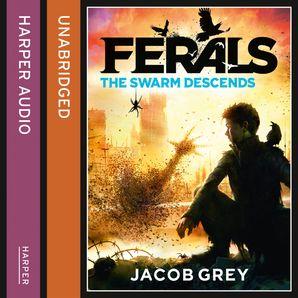 The Swarm Descends (Ferals, Book 2)  Unabridged edition by