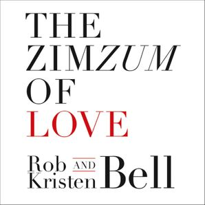 The ZimZum of Love: A New Way To Understand Marriage  Unabridged edition by Rob Bell