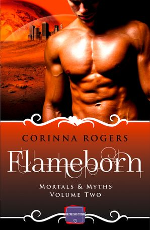Flameborn: HarperImpulse Paranormal Romance (Mortals & Myths, Book 2) Paperback  by Corinna Rogers