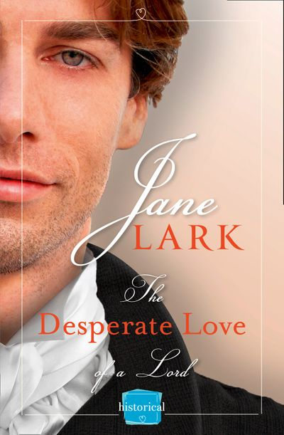 The Desperate Love of a Lord: A Free Novella (The Marlow Family Secrets) - Jane Lark