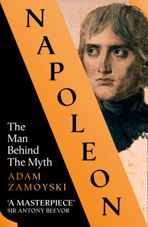 Napoleon: The Man Behind the Myth Paperback  by Adam Zamoyski