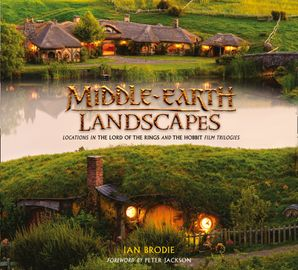 Middle-earth Landscapes: Locations in The Lord of the Rings and The Hobbit Film Trilogies Hardcover  by Ian Brodie