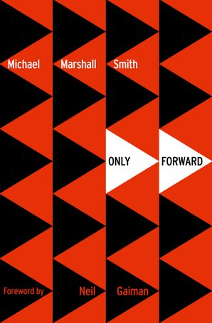 Only Forward Paperback  by Michael Marshall Smith
