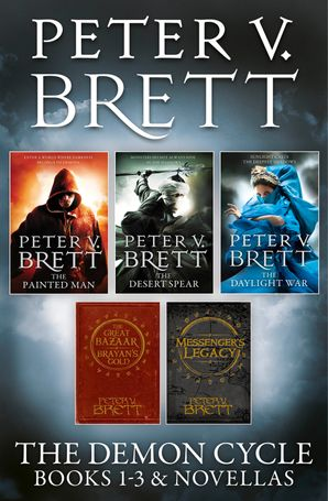 The Demon Cycle Books 1-3 and Novellas: The Painted Man, The Desert Spear, The Daylight War plus The Great Bazaar and Brayan's Gold and Messenger's Legacy eBook  by Peter V. Brett