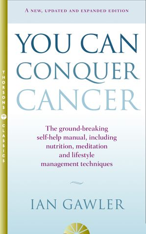 You Can Conquer Cancer Paperback Thorsons Classics edition by