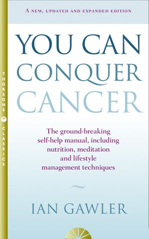 You Can Conquer Cancer: The ground-breaking self-help manual including nutrition, meditation and lifestyle management techniques eBook  by Ian Gawler