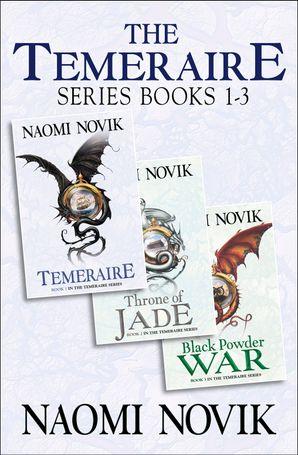 The Temeraire Series Books 1-3: Temeraire, Throne of Jade, Black Powder War eBook  by Naomi Novik