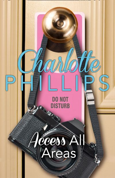 Access All Areas: HarperImpulse Contemporary Fiction (A Novella) (Do Not Disturb, Book 4) - Charlotte Phillips