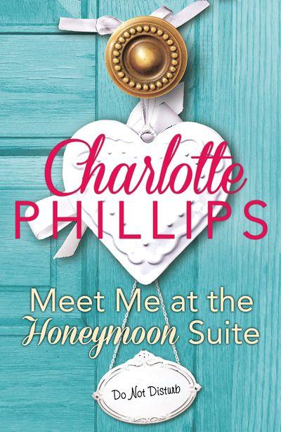 Meet Me at the Honeymoon Suite: HarperImpulse Contemporary Fiction (A Novella) (Do Not Disturb, Book 5) - Charlotte Phillips
