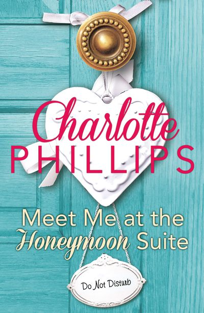 Meet Me at the Honeymoon Suite: HarperImpulse Contemporary Fiction (A Novella) (Do Not Disturb, Book 5) - Charlotte Phillips