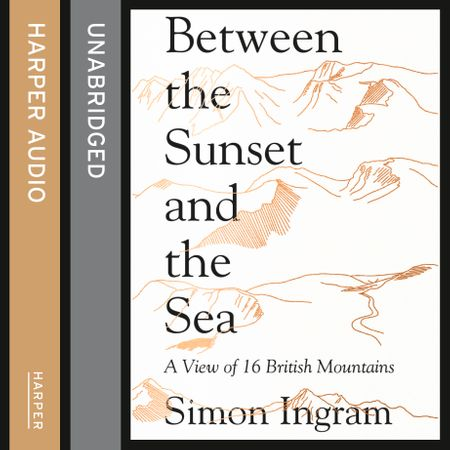 Between the Sunset and the Sea: A View of 16 British Mountains - Simon Ingram, Read by Robbie MacNab