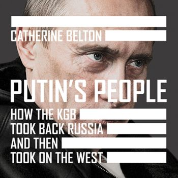 Putin's People: How the KGB Took Back Russia and then Took on the West - Catherine Belton, Read by Dugald Bruce-Lockhart