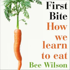 First Bite Download Audio Unabridged edition by Bee Wilson