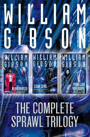 The Complete Sprawl Trilogy eBook  by William Gibson