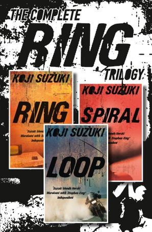The Complete Ring Trilogy: Ring, Spiral, Loop eBook  by Koji Suzuki