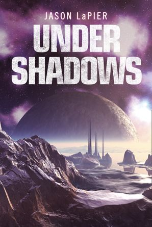 Under Shadows (The Dome Trilogy, Book 3) eBook  by Jason LaPier