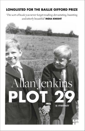 Plot 29: A Memoir: LONGLISTED FOR THE BAILLIE GIFFORD AND WELLCOME BOOK PRIZE eBook  by Allan Jenkins