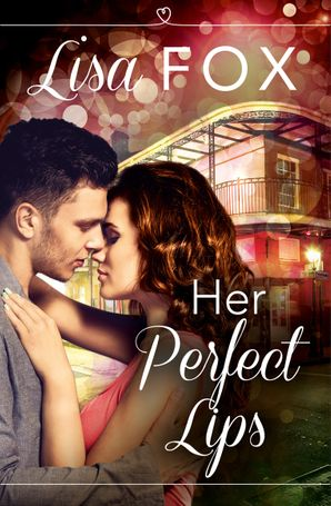 Her Perfect Lips: HarperImpulse Contemporary Romance (A Novella)