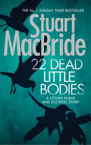 22 Dead Little Bodies (A Logan and Steel short novel) Hardcover  by Stuart MacBride