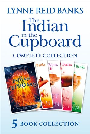 The Indian in the Cupboard Complete Collection (The Indian in the Cupboard; Return of the Indian; Secret of the Indian; The Mystery of the Cupboard; Key to the Indian) eBook  by Lynne Reid Banks