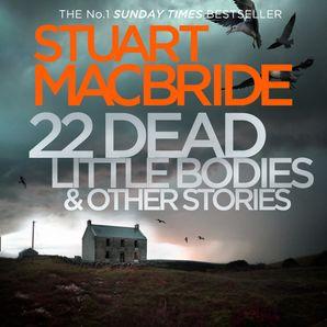 22 Dead Little Bodies (A Logan and Steel short novel) Download Audio Unabridged edition by Stuart MacBride